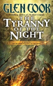 THE TYRANNY OF THE NIGHT (THE INSTRUMENTALITIES OF THE NIGHT VOLUME 1) by GLEN COOK