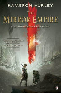 THE MIRROR EMPIRE (WORLDBREAKER SAGA #1) by KAMERON HURLEY
