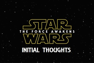 star_wars_the_force_awakens INITIAL THOUGHTS