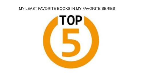T5W LEAST FAVORITE BOOKS IN SERIES
