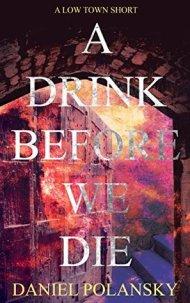 A DRINK BEFORE WE DIE